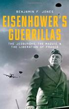 image of book Eisenhower's Guerillas: The Jedburghs, the Maquis, and the Liberation of France by Benjamin F. Jones