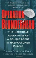 image of book Operation Blunderhead: The Incredible Adventures Of A Double Agent In Nazi-Occupied Europe by David Gordon Kirby