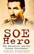 image of book The Last SOE Hero: Bob Maloubier and The French Resistance by Bob Maloubier