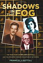 image of book Shadows in the Fog: The True Story of Major Suttill and the Prosper French Resistance Network by Francis J Suttill
